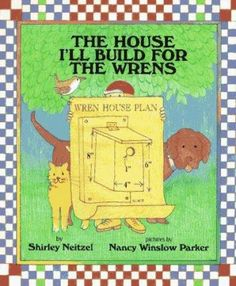 The House I'll Build for the Wrens - A Wren Birdhouse Step-By-Step Instruction Guide for Kids, For Children to Build - First Scholastic Paperback Edition, Printing 2000 Wren House, Children's Literature, Student Learning, Nursery Rhymes, Wrens, Step By Step Instructions, Bird Houses, Building A House, House Plans