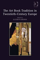 The Art Book Tradition in Twentieth-Century Europe, Reviewed May 2014