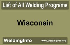 Browse all Welding Programs in Wisconsin, the United States.