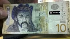 In Serbia, we have a Lemmy on 10 din bill