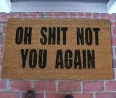 Actually- home entry door mat-but funny Maybe for when the boyfriend's ex comes by...