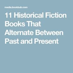 11 Historical Fiction Books That Alternate Between Past and Present