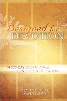 Designed for Devotion: A 365-Day Journey from Genesis to Revelation by Dianne Neal Matthews. $12.44. Publisher: Baker Books (September 1, 2012). 384 pages. Author: Dianne Neal Matthews