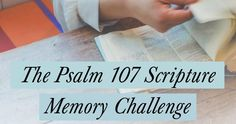 In honor of the new Steadfast Love Bible study, we're working to memorize Psalm 107 together. We know memorizing Scripture can be a challenge, but committing God's Word to our hearts and minds is a wonderful endeavor that can bear so much fruit.