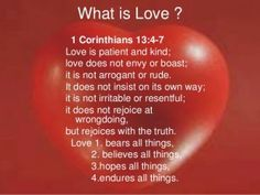 """Today's Daily Bible Reading is from 1 Corinthians 13:1-13. In this Scripture Paul tells us love is superior to the other gifts of the Spirit. In the King James Version of the Bible, the word """"love"""" is replaced with the word """"charity,"""" which is a giving kind of love. It means affection, good will, love, benevolence, or brotherly love."""