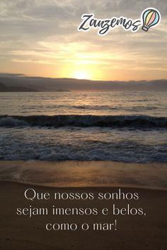 Que nossos sonhos sejam imensos e belos, como o mar!   #frasesdeviagem
