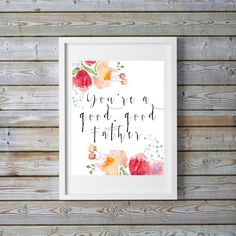 You're a good, good Father. - Printable Art - DIGITAL DOWNLOAD by BeanandBentley on Etsy