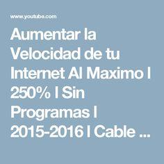Aumentar la Velocidad de tu Internet Al Maximo l 250% l Sin Programas l 2015-2016 l Cable y Wifi - YouTube