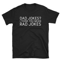 Explore BackyardPeaks - Dad Jokes I Think You Mean Rad Jokes - Funny Dad Shirts, Dad Joke Shirt Funny Dad Shirts, Dad To Be Shirts, Cool T Shirts, Tee Shirts, T Shirts For Women, Tees, Vinyl Shirts, Dad Humor, Dad Jokes