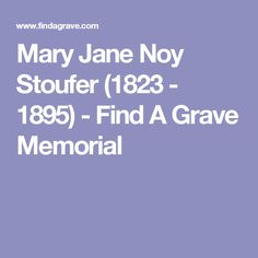 Mary Jane Noy Stoufer (1823 - 1895) - Find A Grave Memorial