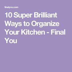 10 Super Brilliant Ways to Organize Your Kitchen - Final You