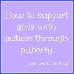 Tons of tips on helping girls with autism through puberty. Repinned by SOS Inc. Resources pinterest.com/sostherapy/.