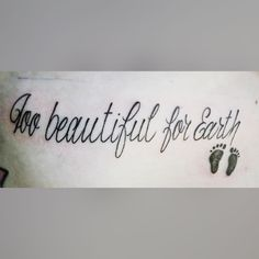 Loss of a baby. Too beautiful for earth. Miscarriage tattoo. Forever in my heart.