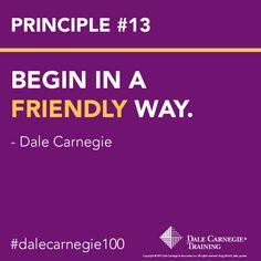Dale Carnegie Principle #13: Begin in a friendly way.
