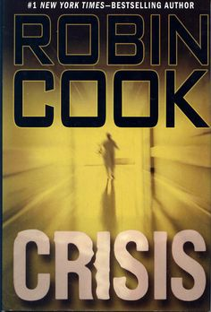 Crisis by Robin Cook. Swear, if you read any Robin Cook book, you will never want to go to a hospital again. Ever. Even to visit ...