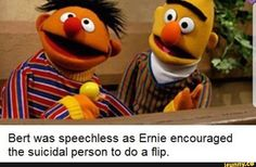 Bert was speechless as Ernie encouraged the suicidal person to - iFunny :) Really Funny Memes, Stupid Funny Memes, Funny Laugh, Funny Relatable Memes, Funny Texts, Dark Jokes, Dark Humour Memes, Elmo Memes, Funny Images