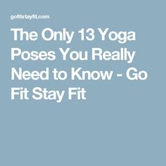 The Only 13 Yoga Poses You Really Need to Know - Go Fit Stay Fit