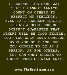 "Had to walk away from some friends and family. If you can not treat me how I deserve to be treated, I have no room on my life for you. It's a shame but we need to "" respect ourselves""!!!"