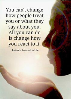Change how you react..