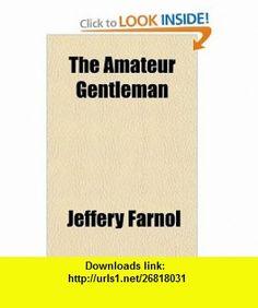 The Amateur Gentleman (9781151874788) Jeffery Farnol , ISBN-10: 1151874787  , ISBN-13: 978-1151874788 ,  , tutorials , pdf , ebook , torrent , downloads , rapidshare , filesonic , hotfile , megaupload , fileserve