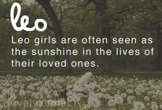so true about my leo girl!