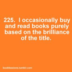 I have been known to do this and oh, the shame. . .I used to buy romance novels based on how cute the male cover model happened to be.