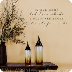In our Home let love abide and bless all those who step inside. This quote has a very classy, elegant design that would look beautiful in an entryway or family room.