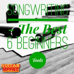 Write Your Own Song - The 6 BEST Tools For The Beginner