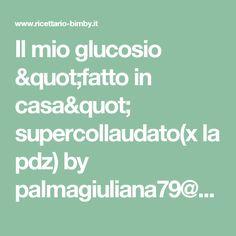 """Il mio glucosio """"fatto in casa"""" supercollaudato(x la pdz) by palmagiuliana79@gmail.com  on www.ricettario-bimby.it"""