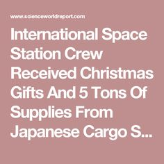 International Space Station Crew Received Christmas Gifts And 5 Tons Of Supplies From Japanese Cargo Ship : Space : Science World Report
