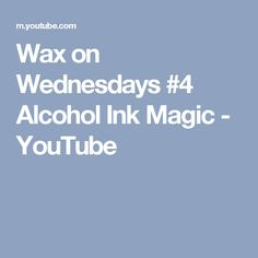Wax on Wednesdays #4 Alcohol Ink Magic - YouTube