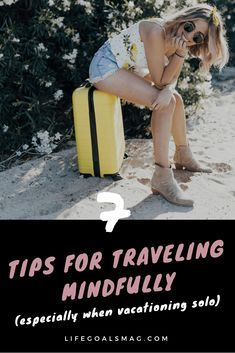 tips for traveling mindfully, especially when vacationing solo - abroad or within your country. how to be present, mindful, and open-minded and make friends while studying abroad or taking a fun trip somewhere new.