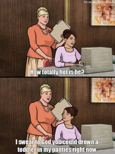 oh Pam... how I love you. Archer is funnier than anything in the world should be. Love it!