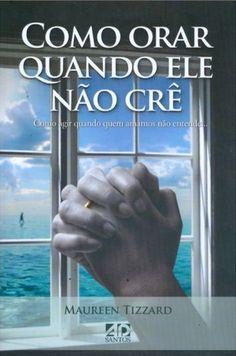 Livro Como Orar Quando Ele Não Crê (Maureen Tizzard)
