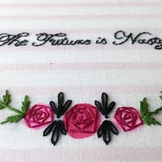 The future is nasty and so are these roses! Feminist Art, Hand Embroidery, Roses, Future, Pretty, Instagram Posts, Future Tense, Pink, Rose