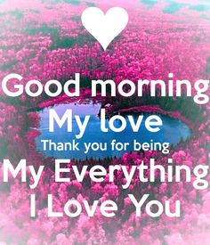 I love you always and forever baby. You will forever be in my heart❤💋😘😎 Good Morning Handsome Quotes, Good Morning Love Messages, Morning Love Quotes, Good Morning My Love, Good Morning Texts, Morning Greetings Quotes, Soulmate Love Quotes, I Love You Quotes, Romantic Love Quotes