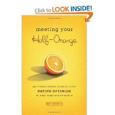 Meeting Your Half-Orange: An Utterly Upbeat Guide to Using Dating Optimism to Find Your Perfect Match Love Book, This Book, Dating Book, Love Life, My Love, Finding True Love, Positive Outlook, Pep Talks, Optimism