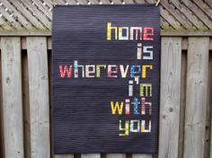 Sewing - Quilts - 'Home Is Wherever I'm With You' Quilt