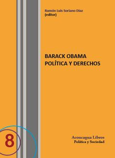 Barack Obama : política y derechos / Ramón Luis Soriano Díaz (editor). - 2015