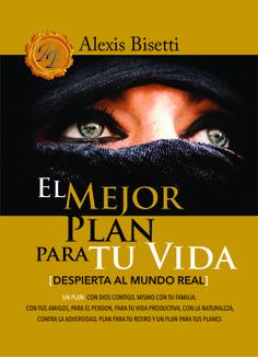 """Alexis Bisetti: Cover: """"El Mejor Plan para tu Vida... despierta al mundo real"""" por Alexis Bisetti."""