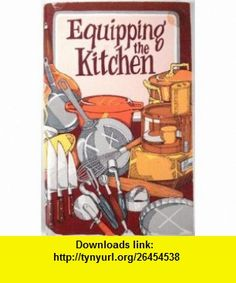 Equipping the kitchen Irena Chalmers ,   ,  , ASIN: B00070SSA2 , tutorials , pdf , ebook , torrent , downloads , rapidshare , filesonic , hotfile , megaupload , fileserve