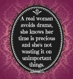 A real woman avoids drama...