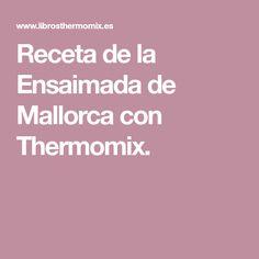 Receta de la Ensaimada de Mallorca con Thermomix.