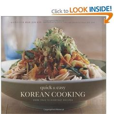 Quick and Easy Korean Cooking: More Than 70 Everyday Recipes: Cecilia Hae-Jin Lee