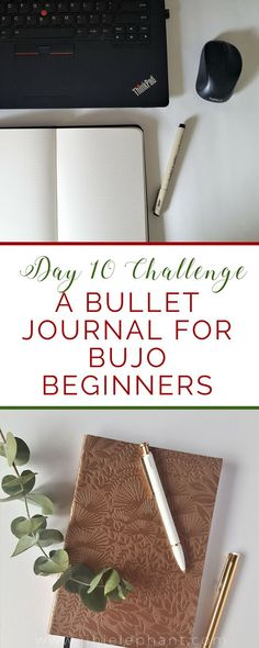 A Bullet Journal for Bujo Beginners | 10-Day Challenge I was sitting at my desk the other day, looking at my list of bullet journal post ideas, trying to figure out what to post today. It occurred to me that I had not done a challenge in a while, nor had I addressed bullet journaling beginners. So today I will be challenging both beginners and pros (though this will be particularly helpful for beginners) to a 30-day bullet journaling challenge! Let's get started!