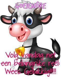 More wees net felukkif Morning Qoutes, Morning Greetings Quotes, Funny Poems, Funny Quotes, Humor Quotes, Lekker Dag, Cartoon Cow, Cute Happy Birthday, Afrikaanse Quotes