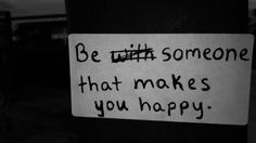 "brandpoems (198) Dear Brand, … ""Be with someone that makes you happy."""