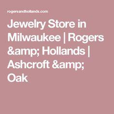 Jewelry Store in Milwaukee |  Rogers & Hollands | Ashcroft & Oak
