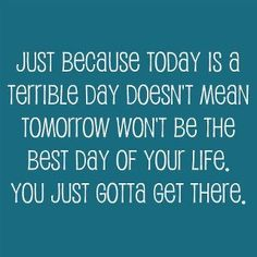 So important to remember to take life day by day. I should print and frame this.