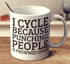 I Cycle Because Punching People Is Frowned Upon Mug